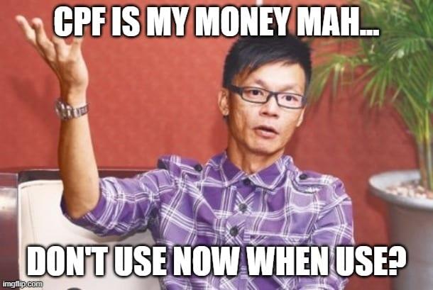 CPF is my money mah...