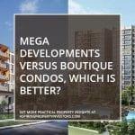 Mega developments versus boutique condos, which is better?