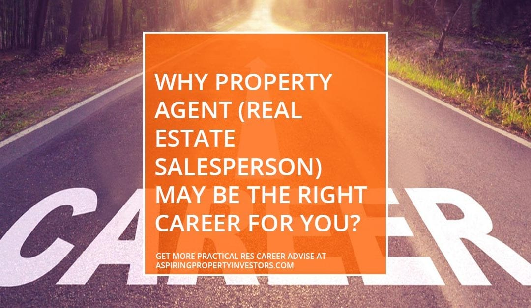 Why Property Agent (Real Estate Salesperson) may be the right career for you